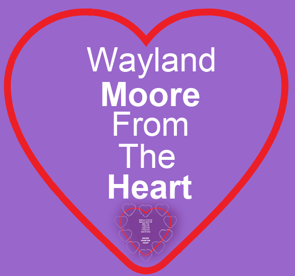 Wayland Moore From The Heart, a Collecton of God's Love